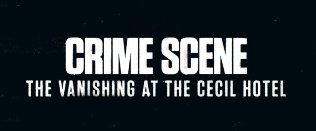 """Crime Scene: The Vanishing at the Cecil Hotel"" Trailer & Premiere Date"