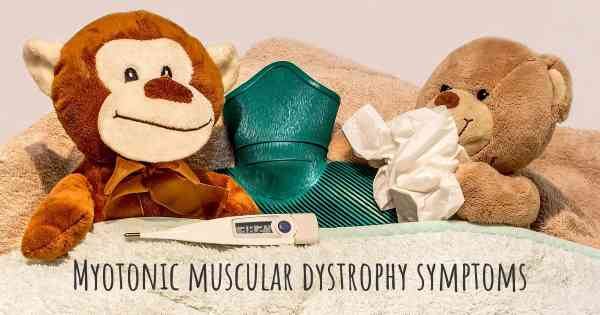 Which are the symptoms of Myotonic muscular dystrophy?