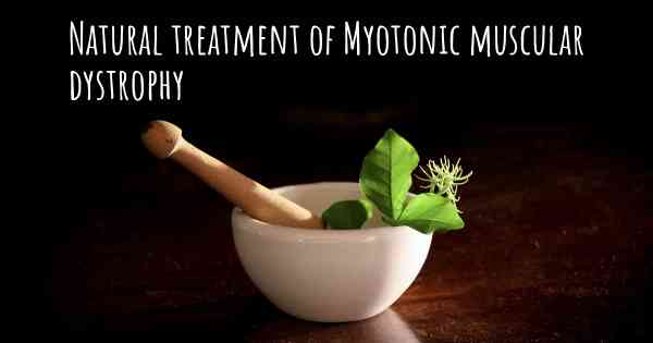 Is there any natural treatment for Myotonic muscular dystrophy?