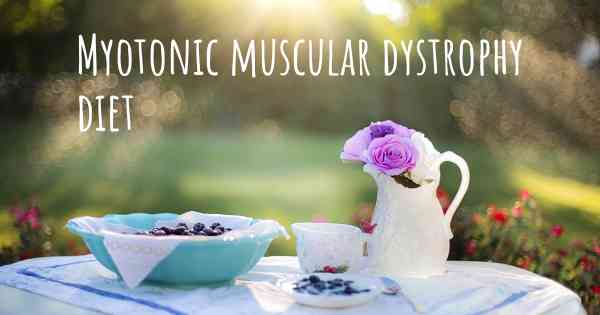 Myotonic muscular dystrophy diet. Is there a diet which improves the quality of life of people with Myotonic muscular dystrophy?