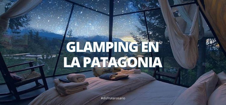 Glamping en la Patagonia