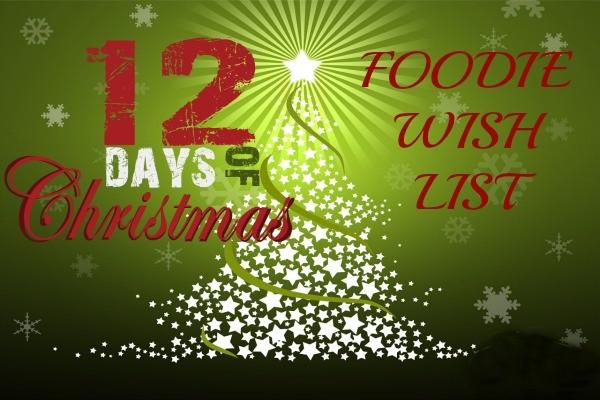 12 days of Christmas foodie wish list