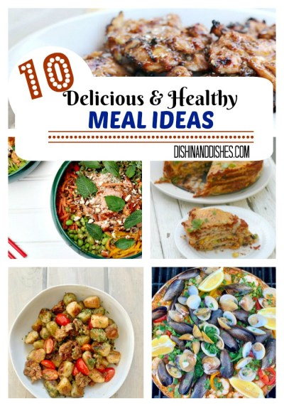 10 Delicious and Healthy Meal Ideas - Dishin & Dishes