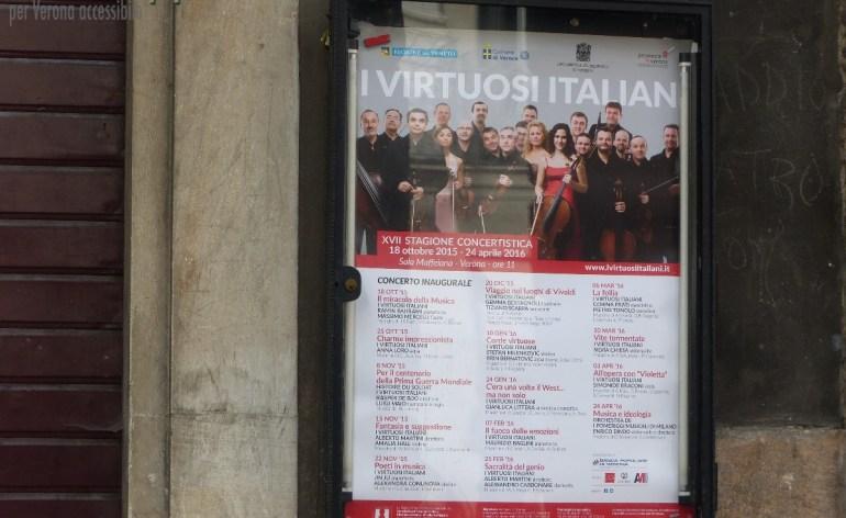 Sala Maffeiana del Teatro Filarmonico di Verona (entrata accessibile da via Roma) 18 ottobre 2015 - 24 aprile 2016, ore 11.00 La Sala Maffeiana ospiterà dal 18 ottobre, la 17ma stagione concertistica de I Virtuosi Italiani, con un grande concerto che vedrà la partecipazione del famoso pianista Ramin Barhami in musiche di Bach e Mozart. La Sala Maffeiana ospiterà dal 18 ottobre, la 17ma stagione concertistica de I Virtuosi Italiani, con un grande concerto che vedrà la partecipazione del famoso pianista Ramin Barhami in musiche di Bach e Mozart. Il secondo concerto si terrà domenica 25 con il duo Mario Ancillotti, flauto e Anna Loro, arpa, su musiche di Debussy, Ravel e Ibert. I restanti 12 appuntamenti sono fissati per l'8, 15, 22 novembre, il 20 dicembre, 24 gennaio, 7 e 21 febbraio, 6, 20 marzo e 3 e 24 aprile, con altri importanti solisti, a partire dai violinisti Amalia Hall e Stefan Milenkovich, dai pianisti Jin Ju e Maurizio Baglini, dai violoncellisti Silvia Chiesa e Enrico Dindo, al clarinettista Alessandro Carbonare Il secondo concerto si terrà domenica 25 con il duo Mario Ancillotti, flauto e Anna Loro, arpa, su musiche di Debussy, Ravel e Ibert. I restanti 12 appuntamenti sono fissati per l'8, 15, 22 novembre, il 20 dicembre, 24 gennaio, 7 e 21 febbraio, 6, 20 marzo e 3 e 24 aprile, con altri importanti solisti, a partire dai violinisti Amalia Hall e Stefan Milenkovich, dai pianisti Jin Ju e Maurizio Baglini, dai violoncellisti Silvia Chiesa e Enrico Dindo, al clarinettista Alessandro Carbonare