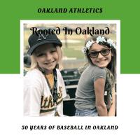 Celebrating 50 Years Of Baseball With The Oakland Athletics  #RootedInOakland