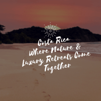 Costa Rica Where Nature And Luxury Retreats Come Together