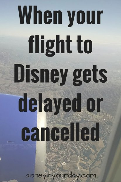When your flight to Disney gets delayed or cancelled