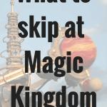What to skip at Magic Kingdom