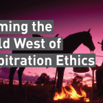 Taming the Wild West of Arbitration Ethics
