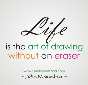 life-is-the-art-of-drawing-without-an-eraser-life-quote