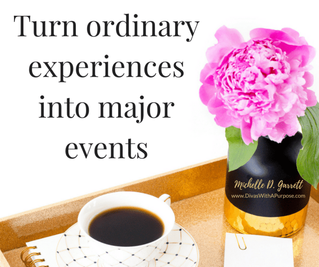 Relaxation Tips: Turn ordinary experiences into major events