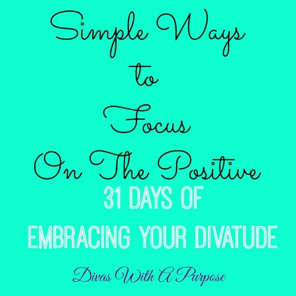 Simple ways to focus on the positive #EmbraceTheDivatude
