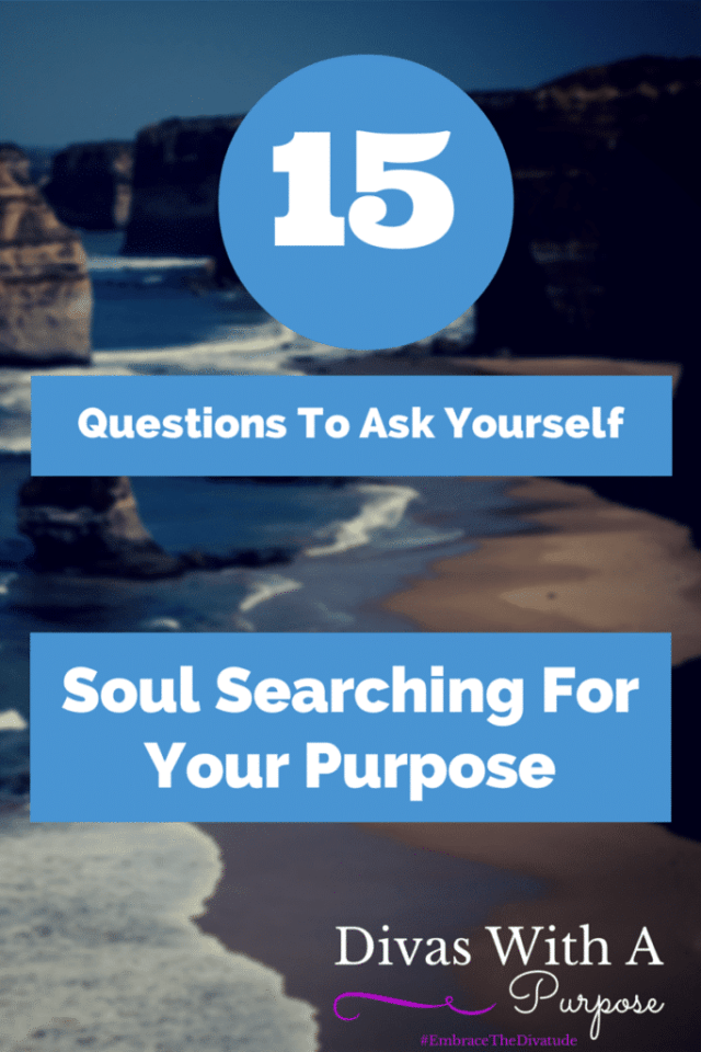 15 Soul Searching Questions To Ask Yourself | Divas With A Purpose