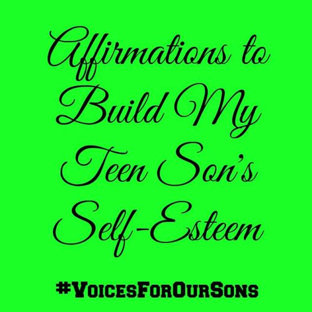 Affirmations To Build My Teen Son's Self Esteem #VoicesForOurSons