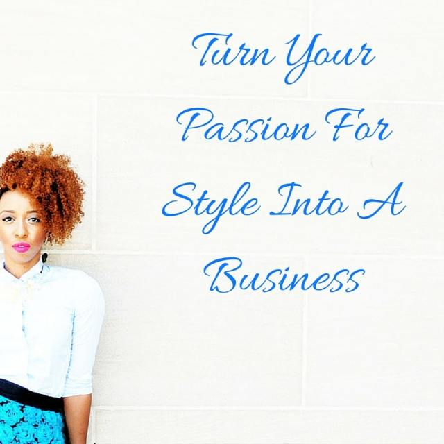 Turn Your Passion For Style Into A Business
