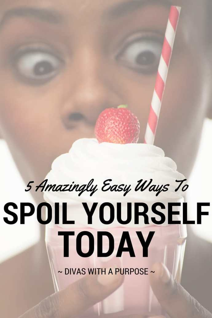 5 Amazingly Easy Ways To Spoil Yourself Today