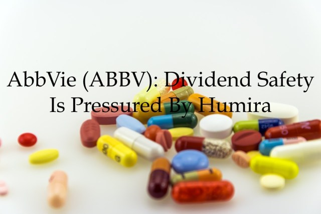 AbbVie - Dividend Safety Pressured By Humira