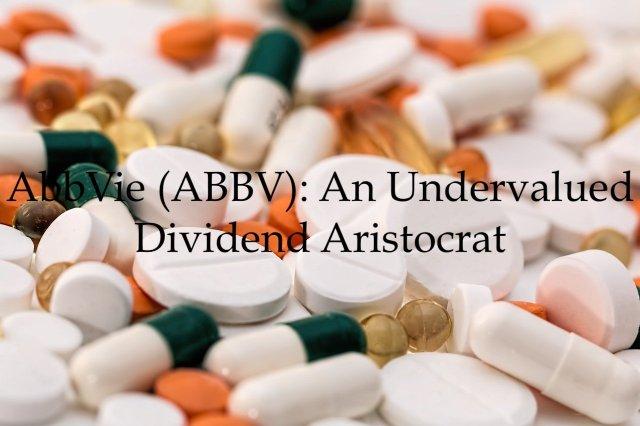 AbbVie - An Undervalued Dividend Aristocrat
