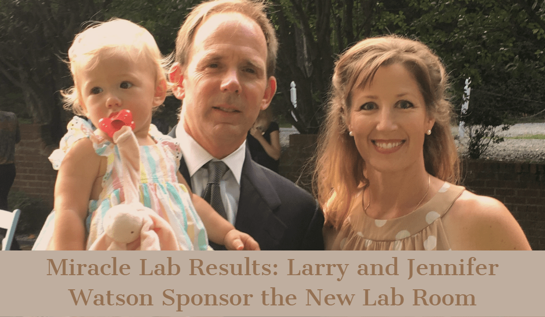 Miracle Lab Results: Larry and Jennifer Watson Sponsor the New Lab Room