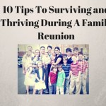 10 Tips to Surviving and Thriving During a Family Reunion