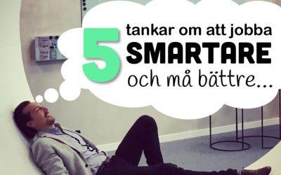 5 tankar om att jobba smartare och må bättre