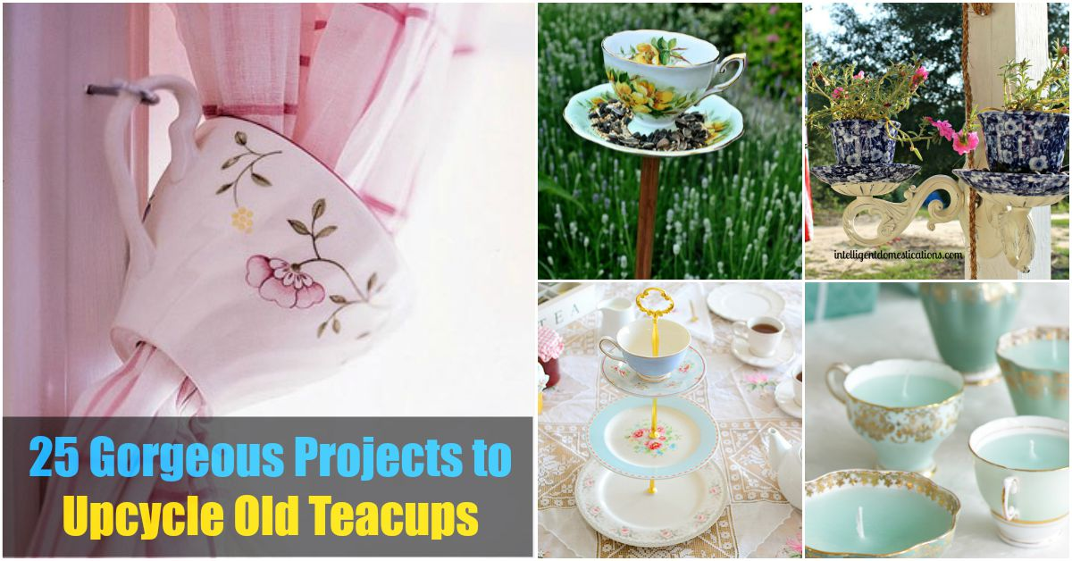 From Tea To Dcor 25 Gorgeous Projects To Upcycle Old