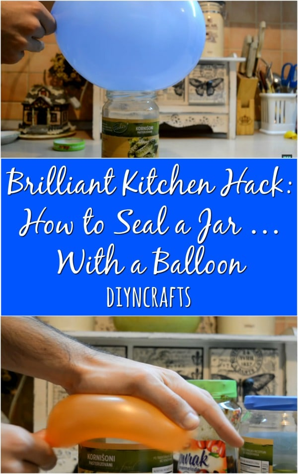 Brilliant Kitchen Hack: How to Seal a Jar …; With a Balloon
