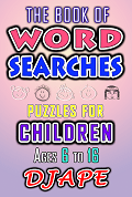 The Book of Word Searches for Children ages 6 to 16