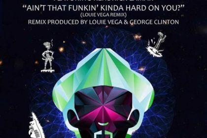 "Song of the Day: Funkadelic ""Ain't That Funkin' Kinda Hard On You? (Louie Vega Remix)"""