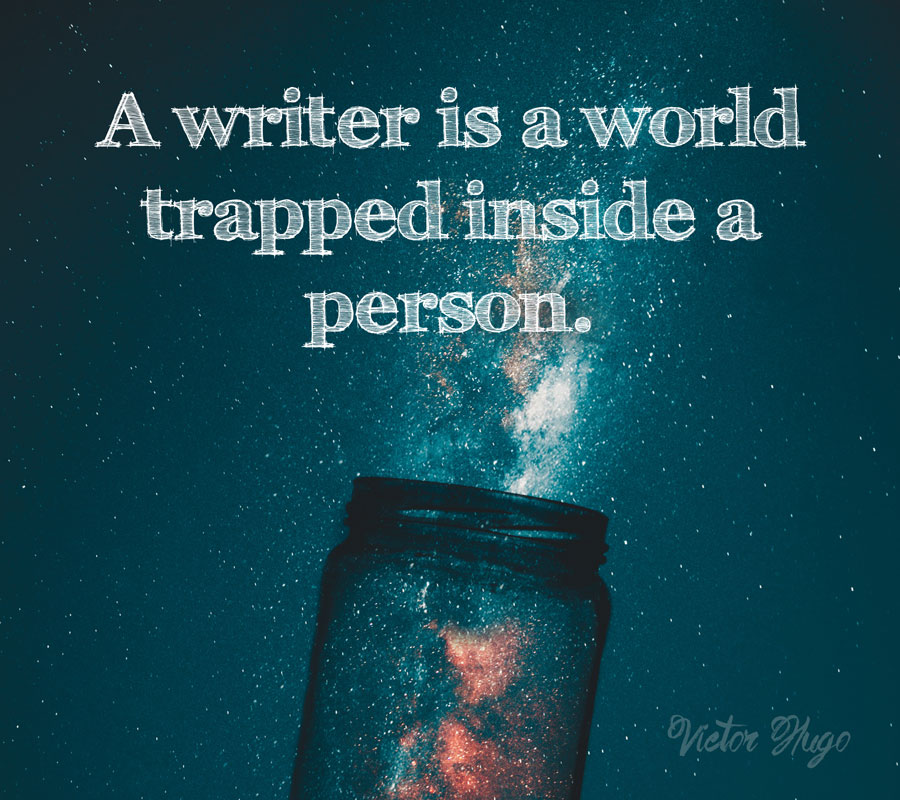 "Victor Hugo quote ""A writer is a world trapped in a person."""
