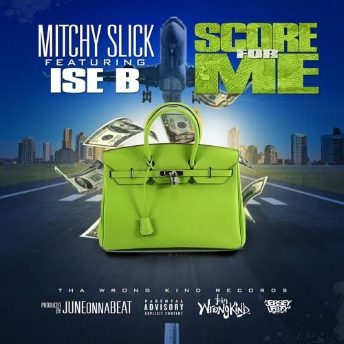 "Mitchy Slick feat. Ise B – ""Score for Me"""