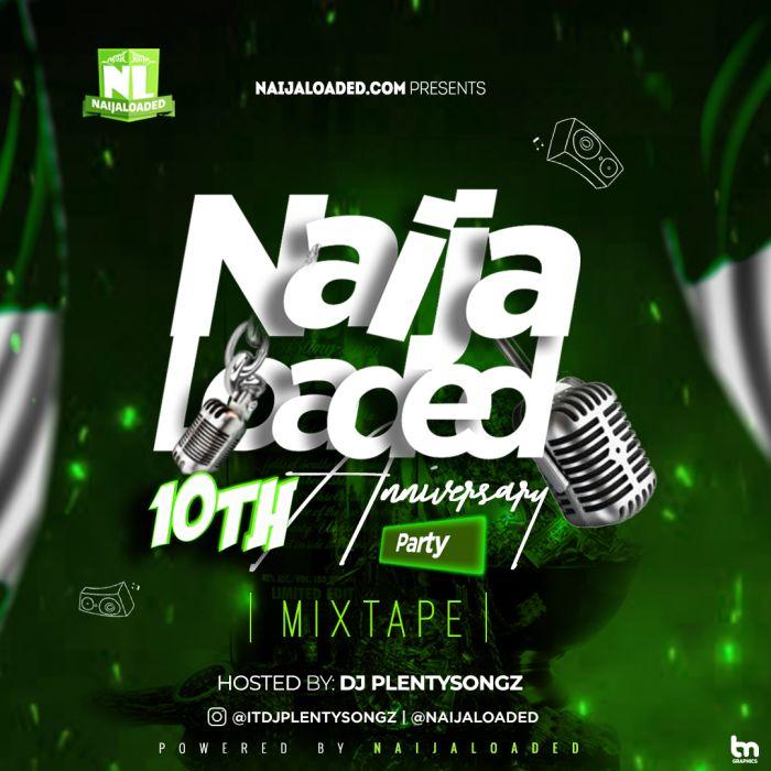 DJ PlentySongz Naijaloaded 10th Anniversary Party Mix