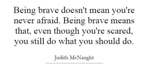 being-brave-doesnt-mean-youre-never-afraid-being-brave-means-that-even-though-youre-scared-you-quote-1