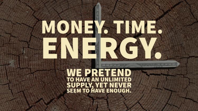 Money. Time. Energy.