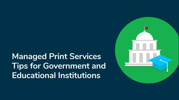 Managed Print Services Tips Government And Educational