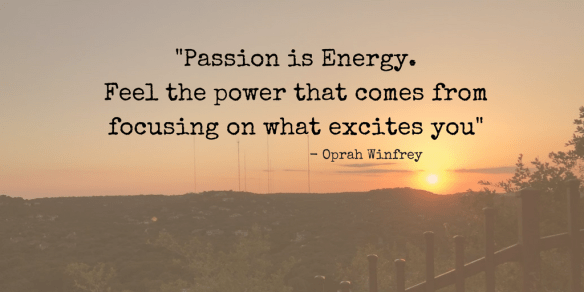Oprah Quote, Passion is energy, monetizing-your-passion, accounting, bookkeeping, entrepreneur, DMR accounting, business development
