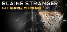 "Blaine Stranger ""Mesmerise"" & ""Get Down"""
