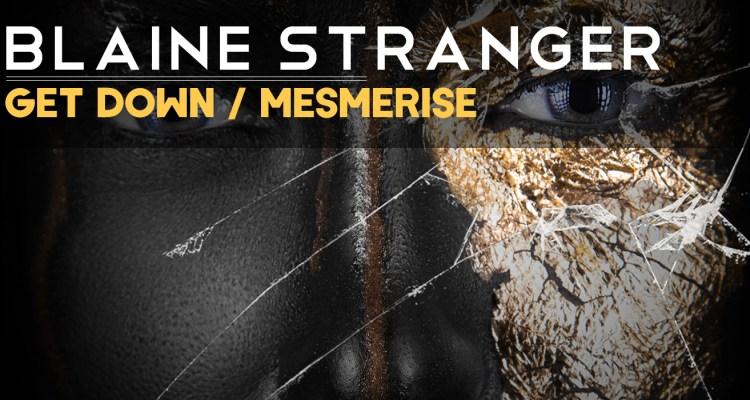 Blaine Stranger - Get Down / Mesmerise