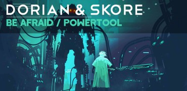 Dorian & Skore - Powertool / Be Afraid