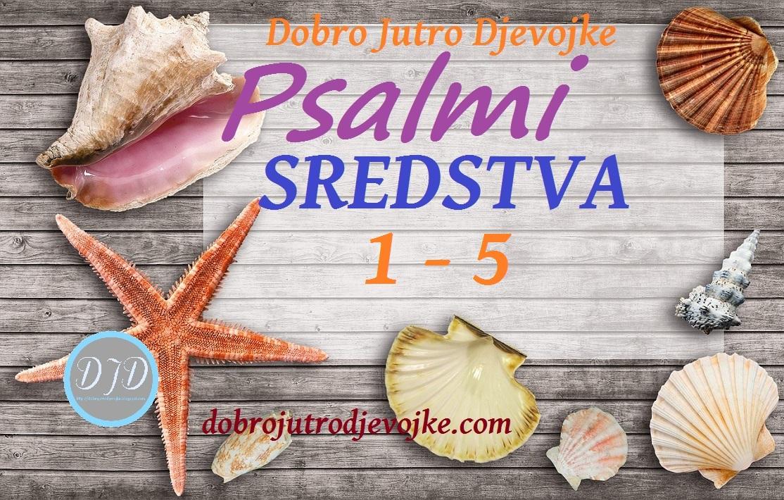 DJD ~ Psalmi ~ SREDSTVA {1-5}