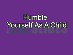 Humble Yourself As A Child PowerPoint Presentation, PPT
