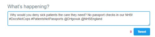 "Sample tweet text that reads: "" Why would you deny sick patients the care they need? No passport checks in our NHS! #DocsNotCops #PatientsNotPassports @DHgovuk @NHSEngland"""