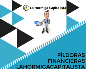 Píldoras financieras I – lahormigacapitalista.com