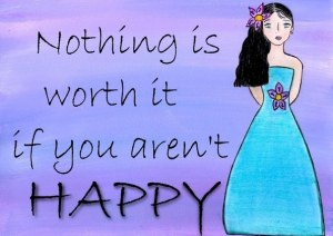 nothing-is-worth-it-if-you-arent-happy