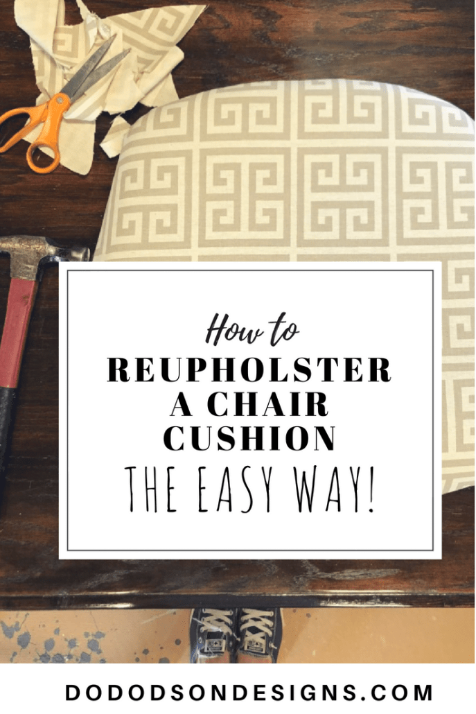 How To Reupholster A Chair Cushion The Easy Way #dododsondesigns #reupholster #upholstery #reupholsterchair #furniturereupholstery
