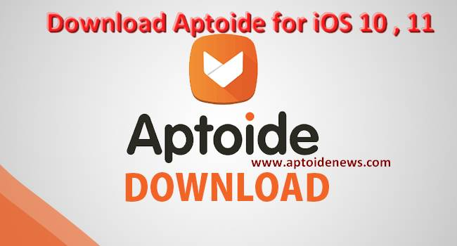 Download Aptoide for iOS 10 , 11
