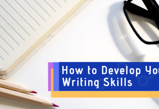How to develop your writing skills