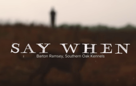 """""""Say When"""", a film from Sitka about Barton Ramsay, Southern Oak Kennels"""