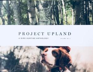 PROJECT UPLAND – THE BIRD HUNTING ANTHOLOGY – VOLUME NO. 1