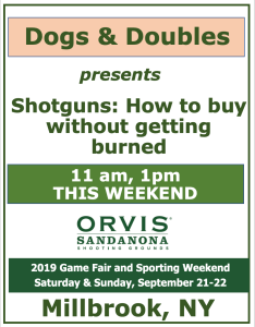 Dogs & Doubles presents: Shotguns: How to buy without getting burned, Orvis Gamefair 2019, Millrook, NY